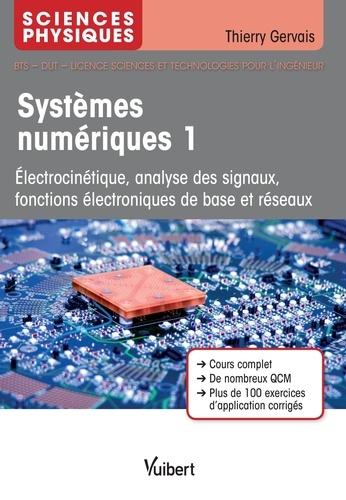 Systèmes numériques. Tome 1, Electrocinétique, analyse des signaux, fonctions électroniques de base et réseaux
