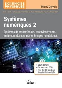 Thierry Gervais - Systèmes numériques - Tome 2, Systèmes de transmission, asservissements, traitement des signaux et images numériques.