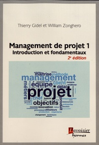 Thierry Gidel et William Zonghero - Management de projet - Tome 1, Introduction et fondamentaux.
