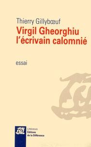 Thierry Gillyboeuf - Virgil Gheorghiu, l'écrivain calomnié.