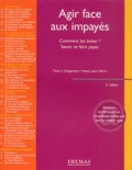 Thierry Gingembre et Anne-Laure Stérin - Agir face aux impayés - Comment les éviter ? Savoir se faire payer.