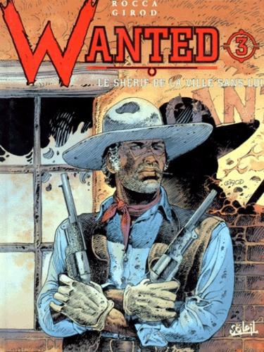 Thierry Girod et Simon Rocca - Wanted Tome 3 : Le shérif de la ville sans loi.