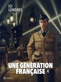Thierry Gloris et Eduardo Ocaña - Une génération française Tome 4 : Ici Londres.