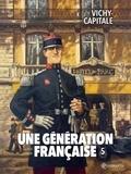 Thierry Gloris et Manuel Garcia - Une génération française Tome 5 : Vichy-capitale.