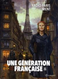 Thierry Gloris et Ana Luiza Koehler - Une génération française Tome 6 : Radio-Paris ment.