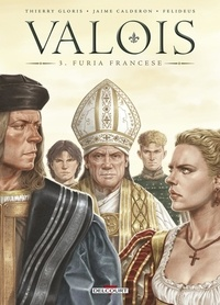 Thierry Gloris et Jaime Calderón - Valois Tome 3 : Furia Francese.