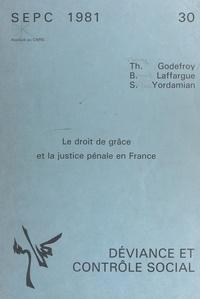 Thierry Godefroy et Bernard Laffargue - Le droit de grâce et la justice pénale en France.