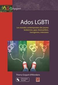 Thierry Goguel d'Allondans - Ados LGBTI - Les mondes contemporains des jeunes lesbiennes, gays, bisexuel(le)s, transgenres, intersexes.