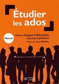 Thierry Goguel d'Allondans et Jocelyn Lachance - Etudier les ados - Initiation à l'approche socio-anthropologique.