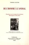 Thierry Gontier - De l'homme à l'animal - Montaigne et Descartes ou les paradoxes de la philosophie moderne sur la nature des animaux.