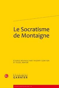 Thierry Gontier et Suzel Mayer - Le Socratisme de Montaigne.