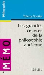 Thierry Gontier - Les grandes oeuvres de la philosophie ancienne.