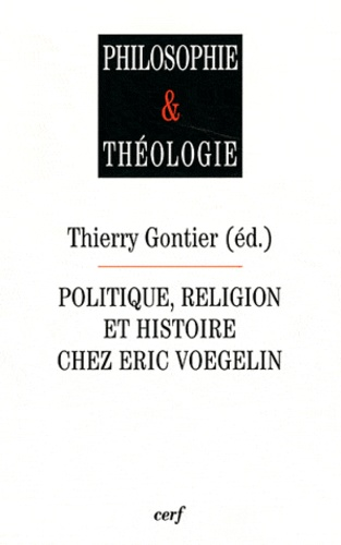 Thierry Gontier - Politique, religion et histoire chez Eric Voegelin.