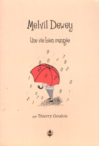Thierry Goulois - Melvil Dewey - Une vie bien rangée.