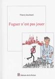 Thierry Gouttard - Fuguer n'est pas jouer.