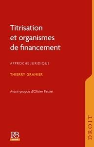 Thierry Granier - Titrisation et organismes de financement - Approche juridique.