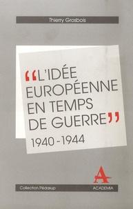 Thierry Grosbois - L'idée européenne en temps de guerre dans le Benelux 1940-1944.