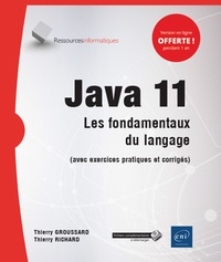 Thierry Groussard et Thierry Richard - Java 11 - Les fondamentaux du langage (avec exercices pratiques et corrigés).