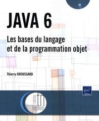 Thierry Groussard - Java 6 - Les bases du langage et de la programmation objet.