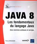 Thierry Groussard - Java 8 - Les fondamentaux du langage Java (avec exercices pratiques et corrigés).