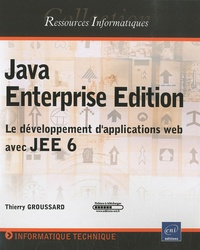 Thierry Groussard - Java Enterprise Edition - Le développement d'applications web avec JEE 6.