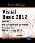 Thierry Groussard - Visual Basic 2012 (VB.NET) - Les fondamentaux du langage : développer avec Visual Studio 2012.