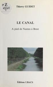 Thierry Guidet - Le Canal : À pied de Nantes à Brest.