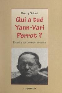 Thierry Guidet - Qui a tué Yann-Vari Perrot ? - Enquête sur une mort obscure.