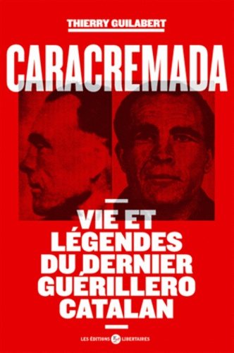 Thierry Guilabert - Caracremada - Vie et légendes du dernier guérillero catalan.