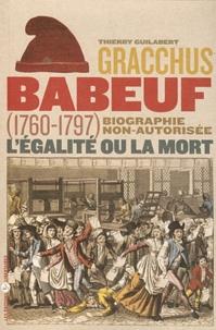Thierry Guilabert - Gracchus Babeuf - Biographie non autorisée.