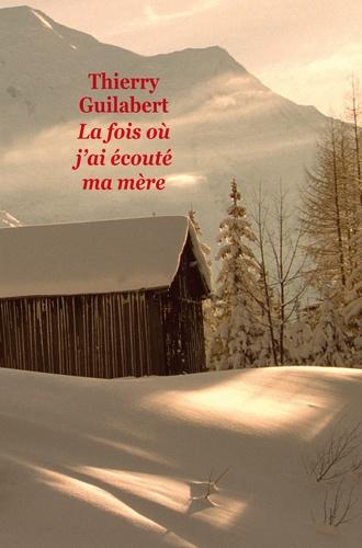 Thierry Guilabert - La fois où j'ai écouté ma mère.