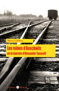 Thierry Guilabert - Les ruines d'Auschwitz ou la journée d'Alexandre Tanaroff.