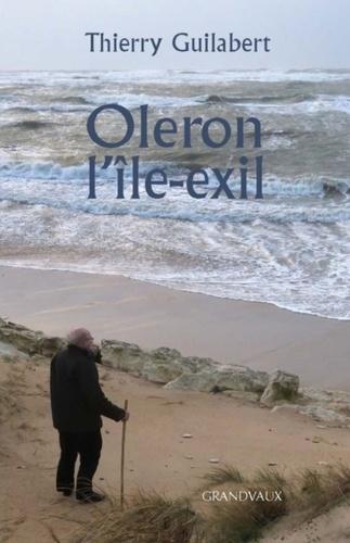 Thierry Guilabert - Oleron l'île-exil.