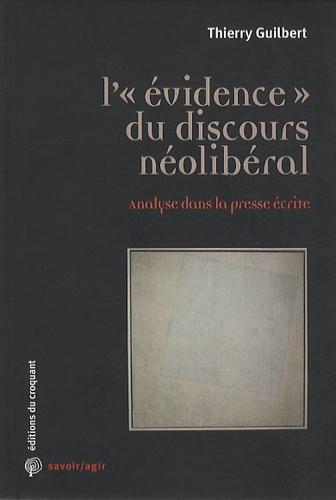 """Thierry Guilbert - L'""""évidence"""" du discours néolibéral - Analyse dans la presse écrite."""