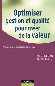 Thierry Guillemin - Optimiser gestion et qualité pour créer de la valeur - Vers un management par les processus.