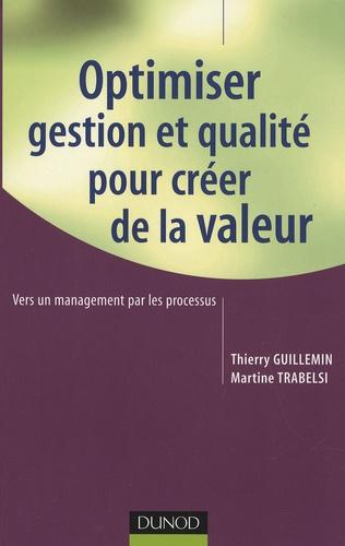 Thierry Guillemin et Martine Trabelsi - Optimiser gestion et qualité pour créer de la valeur.