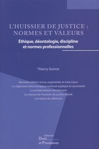 Thierry Guinot - L'huissier de justice : normes et valeurs - Ethique, déontologie, discipline et normes professionnelles.