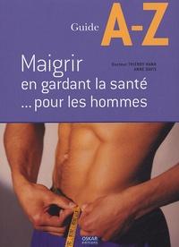 Thierry Hanh et Anne Davis - Maigrir en gardant la santé... pour les hommes.