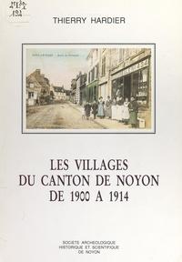 Thierry Hardier et Max Brézillon - Les villages du canton de Noyon, de 1900 à 1914.