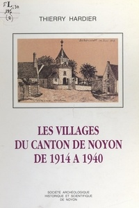 Thierry Hardier et Louis Duquesnay - Les villages du canton de Noyon de 1914 à 1940.