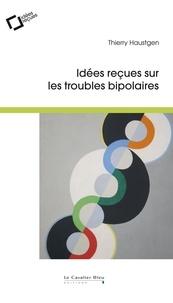Thierry Haustgen - Idées reçues sur les troubles bipolaires.