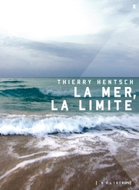 Thierry Hentsch et Georges Leroux - La mer, la limite.