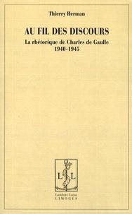 Thierry Herman - Au fil des discours - La rhétorique de Charles de Gaulle, 1940-1945.