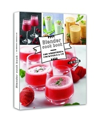 Thierry Hernandez et Catherine Madani - Blender Cook Book - 100 smoothies, cocktails & co.