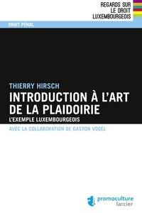 Thierry Hirsch - Introduction à l'art de la plaidoirie - L'exemple luxembourgeois.