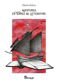 Thierry Holzer - Aventures en terres de littérature.