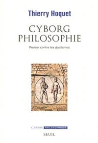 Thierry Hoquet - Cyborg philosophie - Penser contre les dualismes.