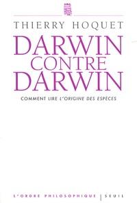 Thierry Hoquet - Darwin contre Darwin - Comment lire L'Origine des espèces ?.