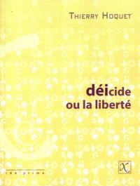 Thierry Hoquet - Déicide, ou la liberté.