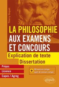 La philosophie aux examens et concours, prépas, licence, Capes/Agreg- Explication de texte et dissertation - Thierry Hoquet |